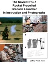 The Soviet RPG-7 Rocket Propelled Grenade Launcher In Instruction And Photographs