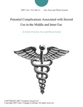 Potential Complications Associated With Steroid Use In The Middle And Inner Ear.
