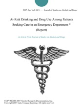 At-Risk Drinking And Drug Use Among Patients Seeking Care In An Emergency Department * (Report)