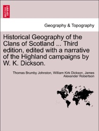 HISTORICAL GEOGRAPHY OF THE CLANS OF SCOTLAND ... THIRD EDITION, EDITED WITH A NARRATIVE OF THE HIGHLAND CAMPAIGNS BY W. K. DICKSON.