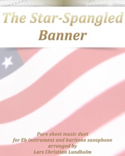 The Star-Spangled Banner Pure Sheet Music Duet For Eb Instrument And Baritone Saxophone Arranged By Lars Christian Lundholm