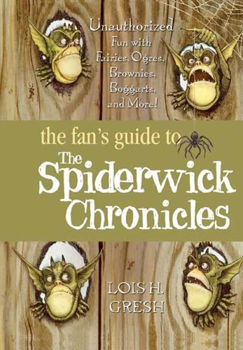 The Fan's Guide to The Spiderwick Chronicles - Lois H. Gresh - Lois H. Gresh