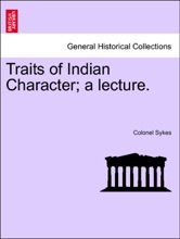Traits Of Indian Character; A Lecture.