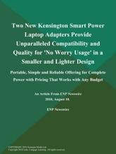 Two New Kensington Smart Power Laptop Adapters Provide Unparalleled Compatibility and Quality for 'No Worry Usage' in a Smaller and Lighter Design; Portable, Simple and Reliable Offering for Complete Power with Pricing That Works with Any Budget