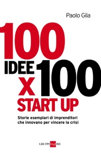 100 idee per 100 start-up da Paolo Gila