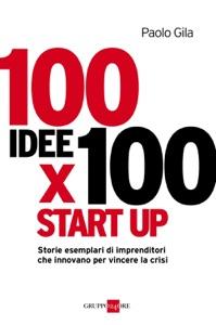 100 idee per 100 start-up da Paolo Gila
