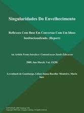 Singularidades Do Envelhecimento: Reflexoes Com Base Em Conversas Com Um Idoso Institucionalizado (Report)