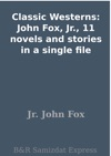 Classic Westerns John Fox Jr 11 Novels And Stories In A Single File