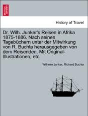 Download and Read Online Dr. Wilh. Junker's Reisen in Afrika 1875-1886. Nach seinen Tagebüchern unter der Mitwirkung von R. Buchta herausgegeben von dem Reisenden. Mit Original-Illustrationen, etc. Dritter Band.