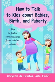 How To Talk To Kids About Babies Birth And Puberty Tips To Foster Conversations From Toddlers To Teens