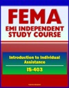 21st Century FEMA Study Course Introduction To Individual Assistance IS-403 - Presidential Declaration Process CFR Mass Care SBA IHP DUA Business Disaster Loans Habitability Assistance