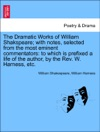 The Dramatic Works Of William Shakspeare With Notes Selected From The Most Eminent Commentators To Which Is Prefixed A Life Of The Author By The Rev W Harness Etc Vol I