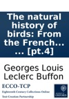 The Natural History Of Birds From The French Of The Count De Buffon Illustrated With Engravings And A Preface Notes And Additions By The Translator In Nine Volumes  Pt4