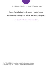 Does Calculating Retirement Needs Boost Retirement Savings?(Author Abstract) (Report)