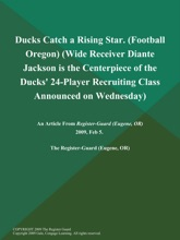 Ducks Catch a Rising Star (Football Oregon) (Wide Receiver Diante Jackson is the Centerpiece of the Ducks' 24-Player Recruiting Class Announced on Wednesday)