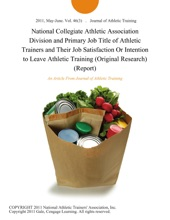 National Collegiate Athletic Association Division and Primary Job Title of Athletic Trainers and Their Job Satisfaction Or Intention to Leave Athletic Training (Original Research) (Report)