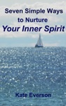 Seven Simple Ways To Nurture Your Inner Spirit