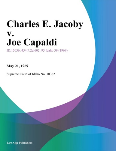 Supreme Court Of Idaho - Charles E. Jacoby v. Joe Capaldi