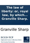 The Law Of Liberty Or Royal Law By Which All Mankind Will Certainly Be Judged  By Granville Sharp