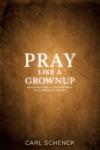 Pray Like A Grownup