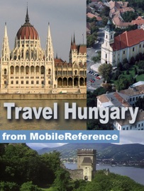 HUNGARY TRAVEL GUIDE: INCL. BUDAPEST, DEBRECEN, MISKOLC & MORE: ILLUSTRATED TRAVEL GUIDE, PHRASEBOOK AND MAPS (MOBI TRAVEL)