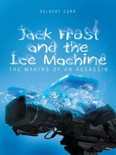 Delbert Carr - Jack Frost and the Ice Machine