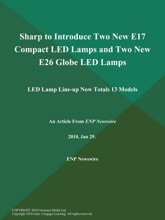 Sharp to Introduce Two New E17 Compact LED Lamps and Two New E26 Globe LED Lamps; LED Lamp Line-up Now Totals 13 Models