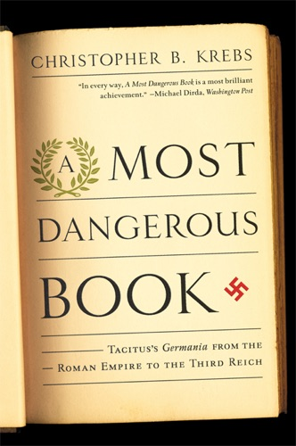 Christopher B. Krebs - A Most Dangerous Book: Tacitus's Germania from the Roman Empire to the Third Reich
