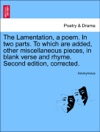 The Lamentation A Poem In Two Parts To Which Are Added Other Miscellaneous Pieces In Blank Verse And Rhyme Second Edition Corrected THIRD EDITION