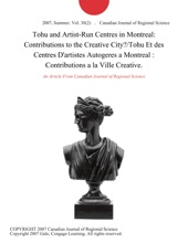Tohu And Artist-Run Centres In Montreal: Contributions To The Creative City?/Tohu Et Des Centres D'artistes Autogeres A Montreal : Contributions A La Ville Creative.