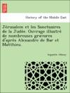 Jerusalem Et Les Sanctuaires De La Judee Ouvrage Illustre De Nombreuses Gravures Dapres Alexandre De Bar Et Matthieu