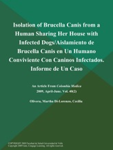 Isolation Of Brucella Canis From A Human Sharing Her House With Infected Dogs/Aislamiento De Brucella Canis En Un Humano Conviviente Con Caninos Infectados. Informe De Un Caso