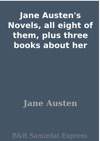 Jane Austens Novels All Eight Of Them Plus Three Books About Her