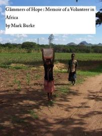 Glimmers Of Hope Memoir Of A Volunteer In Africa