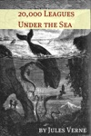 Twenty Thousand Leagues Under The Sea Annotated With Biography Of Verne And Plot Analysis
