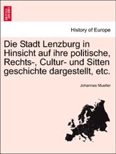 Die Stadt Lenzburg in Hinsicht auf ihre politische, Rechts-, Cultur- und Sitten geschichte dargestellt, etc.