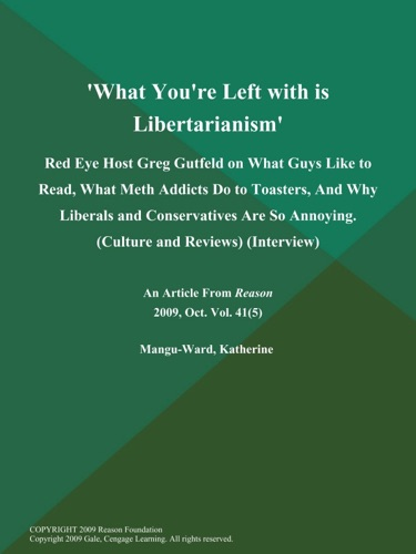 Reason - 'What You're Left with is Libertarianism': Red Eye Host Greg Gutfeld on What Guys Like to Read, What Meth Addicts Do to Toasters, And Why Liberals and Conservatives are So Annoying (Culture and Reviews) (Interview)