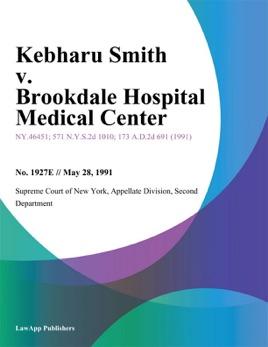 Kebharu Smith v  Brookdale Hospital Medical Center