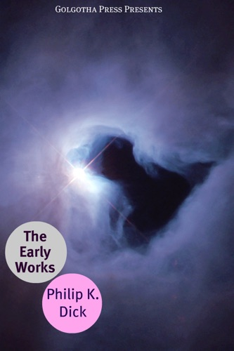 Philip K. Dick - The Early Works of Philip K. Dick