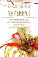 O Come All Ye Faithful Pure Sheet Music Duet for Violin and Double Bass, Arranged by Lars Christian Lundholm
