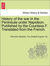 HISTORY OF THE WAR IN THE PENINSULA UNDER NAPOLEON. PUBLISHED BY THE COUNTESS F. TRANSLATED FROM THE FRENCH. VOL. I