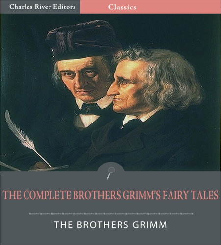 The Brothers Grimm - The Complete Brothers Grimm's Fairy Tales (Illustrated Edition)