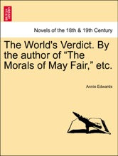 """The World's Verdict. By The Author Of """"The Morals Of May Fair,"""" Etc. Vol. I."""