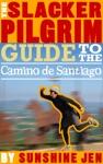 The Slacker Pilgrim Guide To The Camino De Santiago