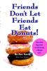 Friends Don't Let Friends Eat Donuts!