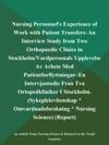 Nursing Personnels Experience Of Work With Patient Transfers--an Interview Study From Two Orthopaedic Clinics In StockholmVardpersonals Upplevelse Av Arbete Med Patientforflyttningar--en Intervjustudie Fran Tva Ortopedkliniker I Stockholm Sykepleievitenskap  Omvardnadsforskning  Nursing Science Report