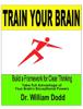 William Dodd - Train Your Brain - Build a Framework for Clear Thinking artwork