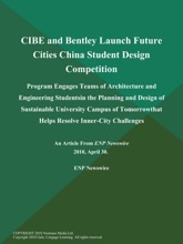 CIBE and Bentley Launch Future Cities China Student Design Competition; Program Engages Teams of Architecture and Engineering Studentsin the Planning and Design of Sustainable University Campus of Tomorrowthat Helps Resolve Inner-City Challenges