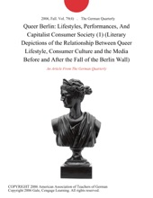 Queer Berlin: Lifestyles, Performances, And Capitalist Consumer Society (1) (Literary Depictions of the Relationship Between Queer Lifestyle, Consumer Culture and the Media Before and After the Fall of the Berlin Wall)