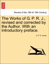The Works Of G P R J Revised And Corrected By The Author With An Introductory Preface Vol XI